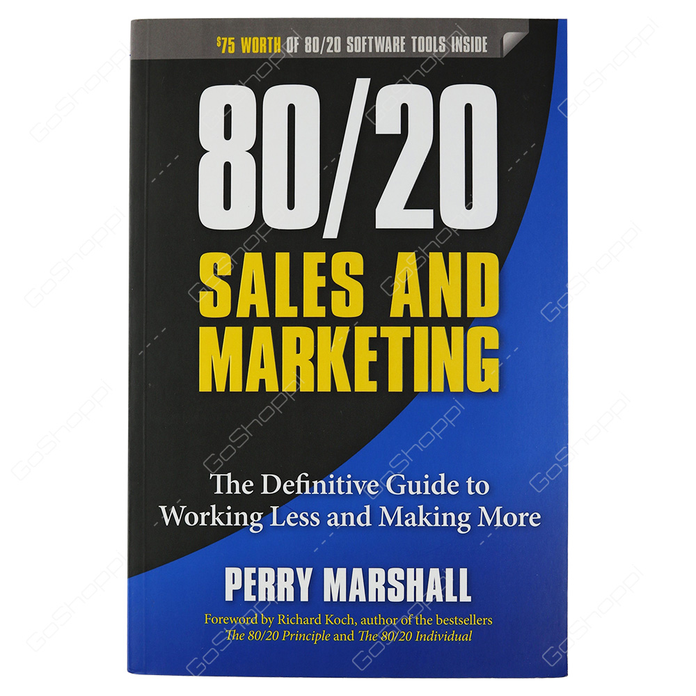 80/20 Sales And Marketing The Definitive Guide To Working Less And Making More By Perry Marshall