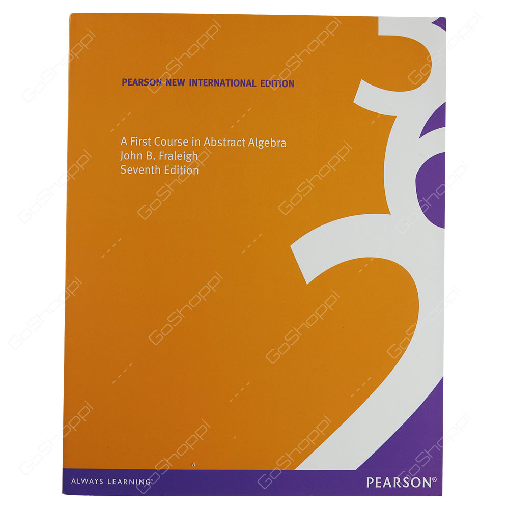 A First Course In Abstract Algebra Pearson New International Edition By John B. Fraleigh