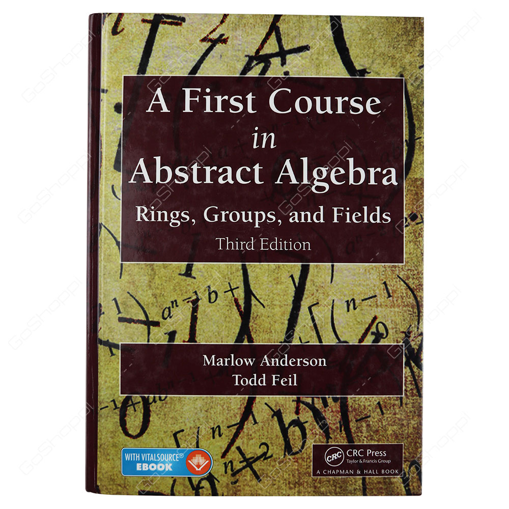 A First Course In Abstract Algebra Rings, Groups, And Fields Third Edition By Marlow Anderson