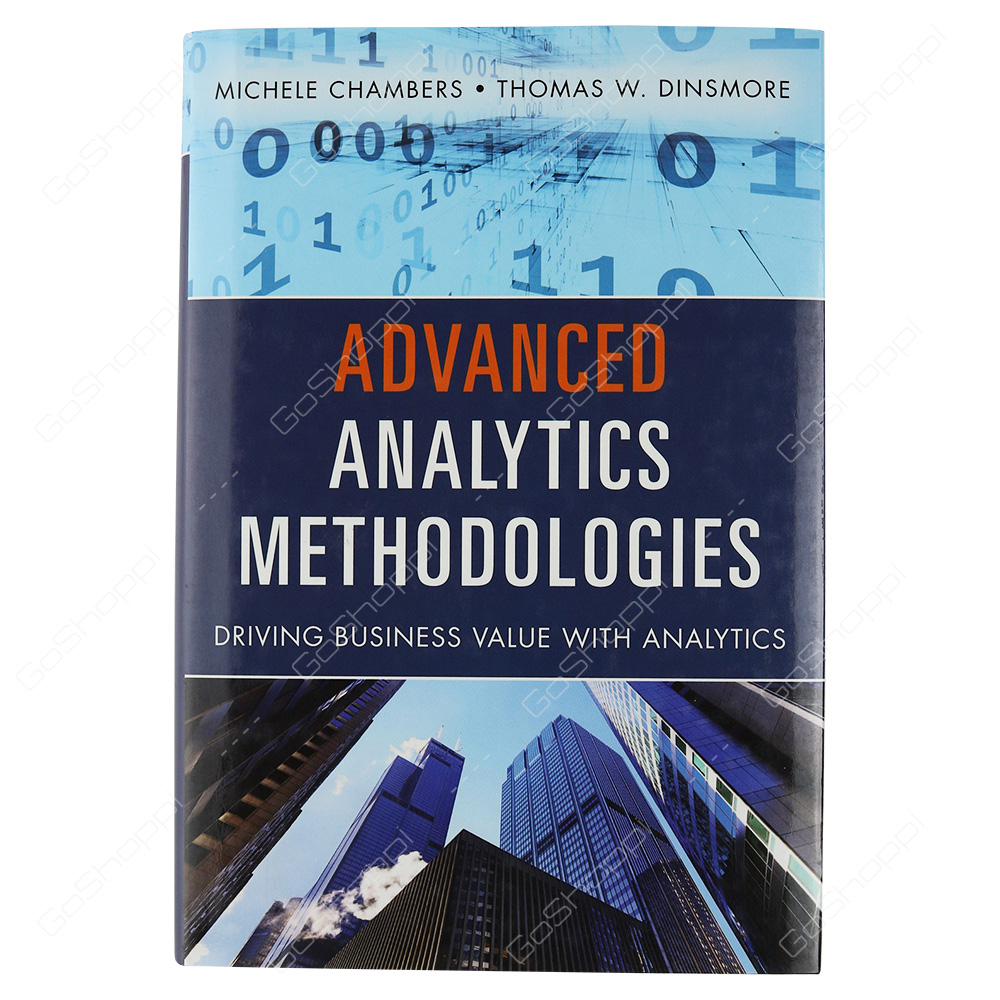 Advanced Analytics Methodologies Driving Business Value With Analytics By Michele Chambers