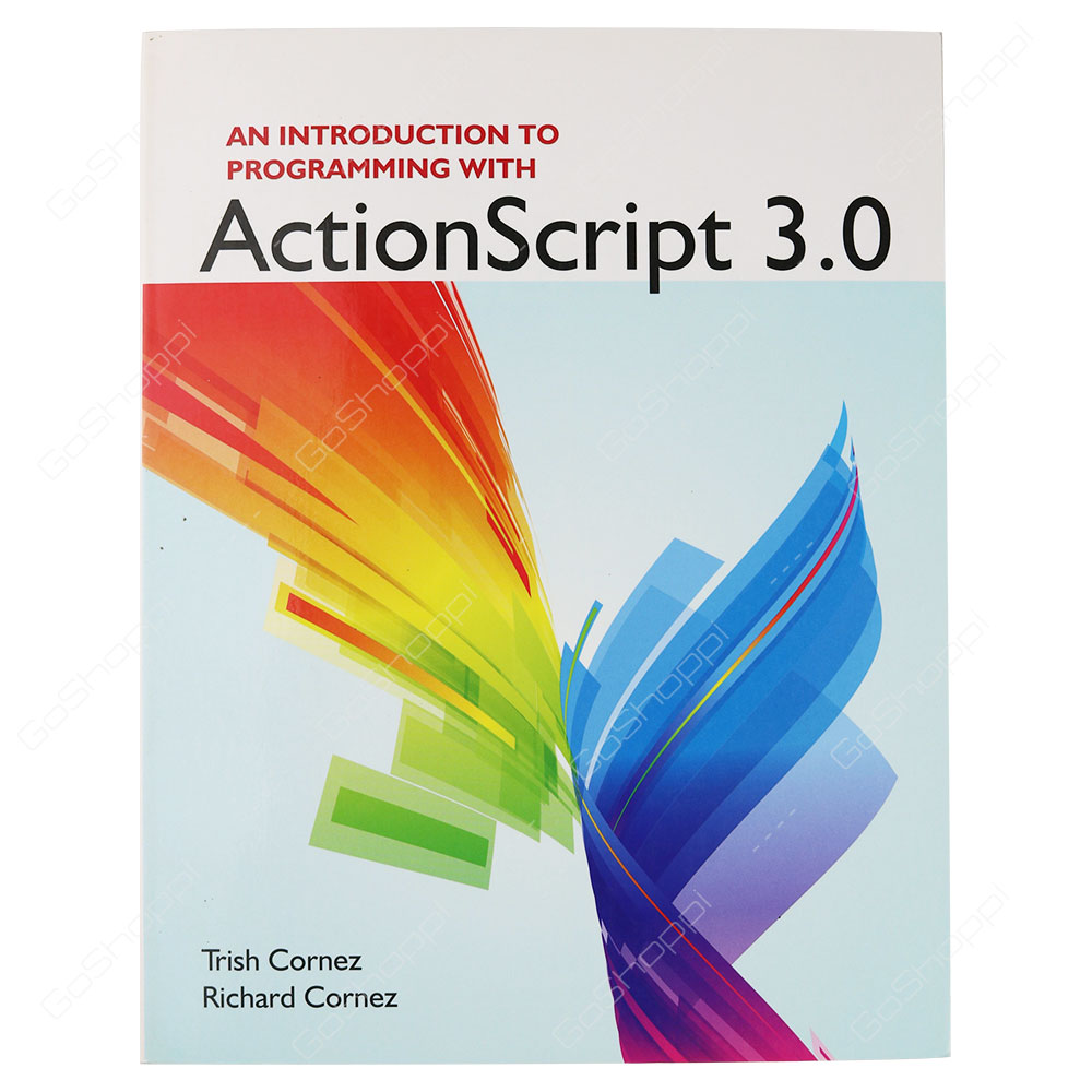 An Introduction To Programming With ActionScript 3.0 By Richard Cornez & Trish Cornez