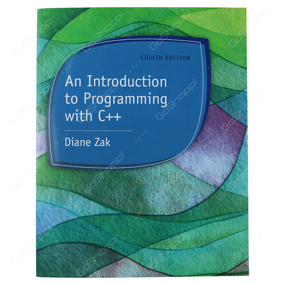 An Introduction To Programming With C++ 8th Edition By Daine Zak
