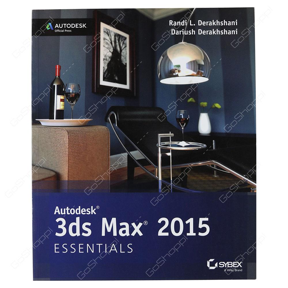 Autodesk 3ds Max 2015 Essentials By Randi L. Derakhshani