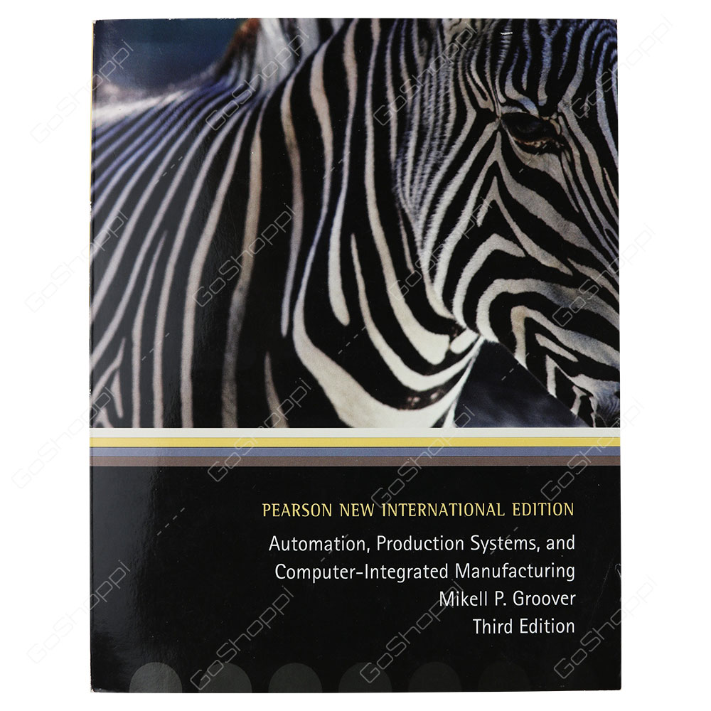 Automation, Production Systems, And Computer-Integrated Manufacturing 3rd Edition By Mikell P. Groover