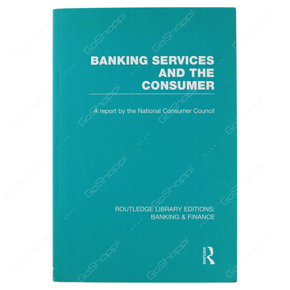 Banking Services And The Consumer By Consumer Focus