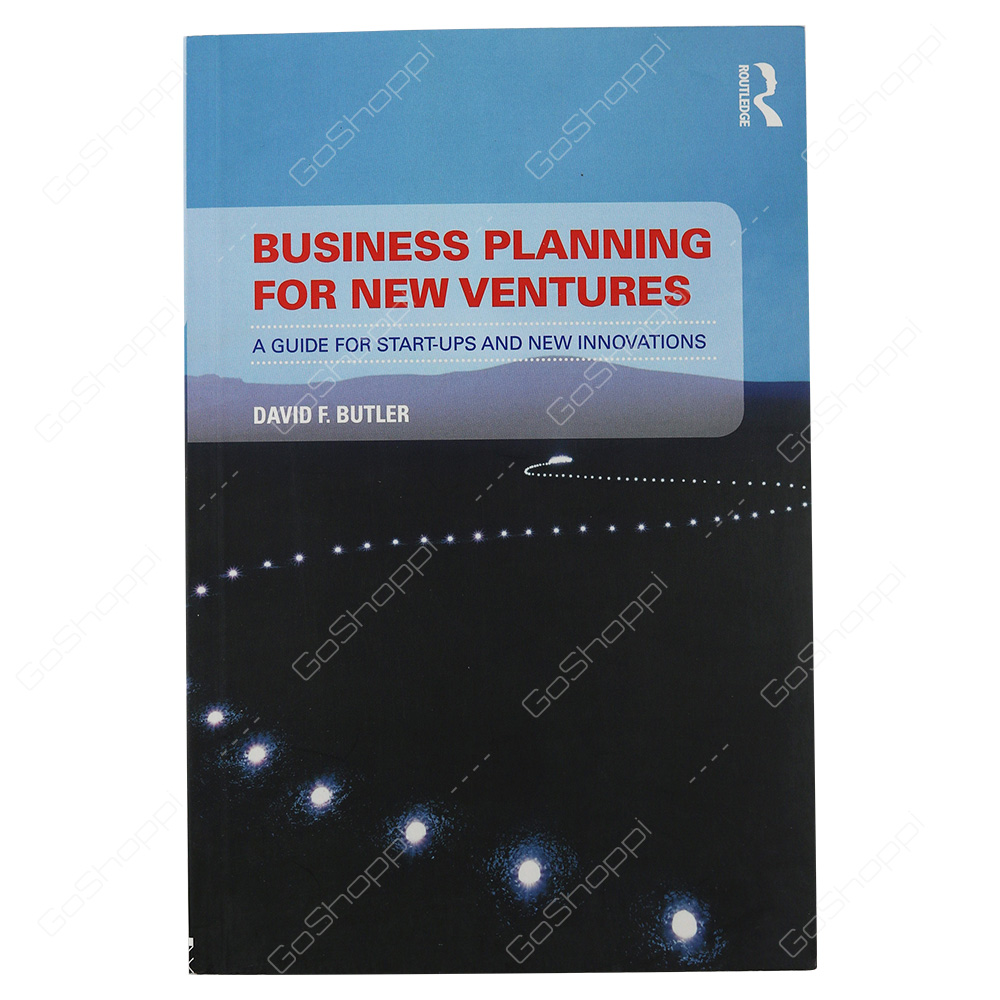 Business Planning For New Ventures A Guide For Sart-Ups And New Innovations By David Butler