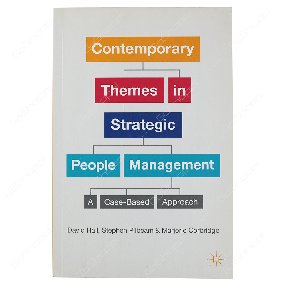 Contemporary Themes In Strategic People Management A Case-Based Approach By David Hall
