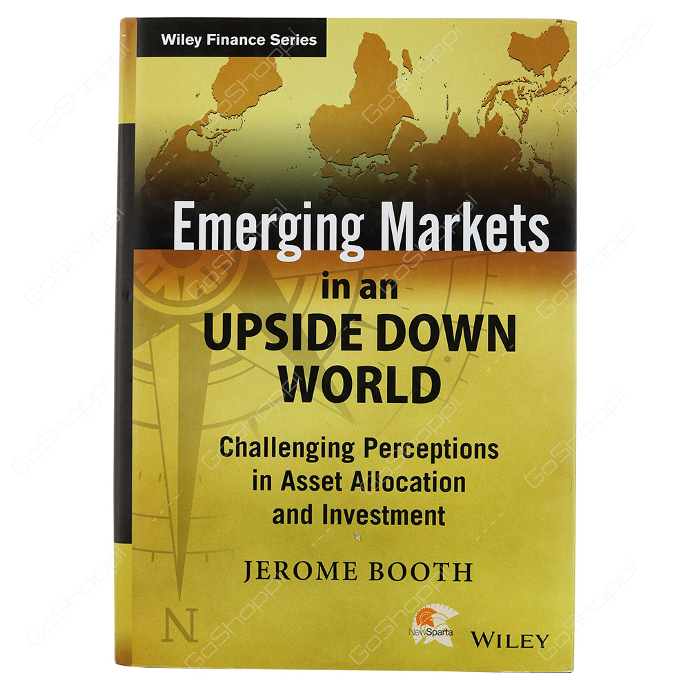 Emerging Markets in an Upside Down World: Challenging Perceptions in Asset Allocation and Investment