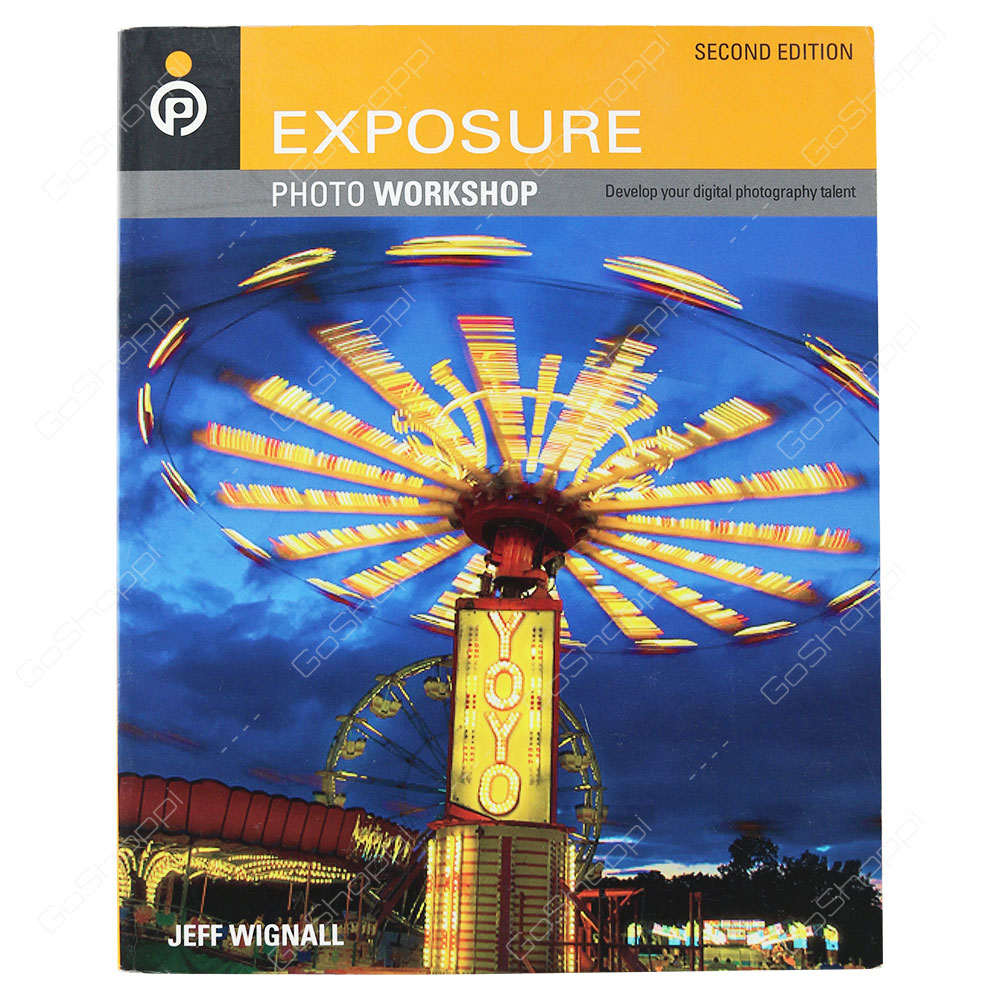 Exposure Photo Workshop 2nd Edition By Jeff Wignall
