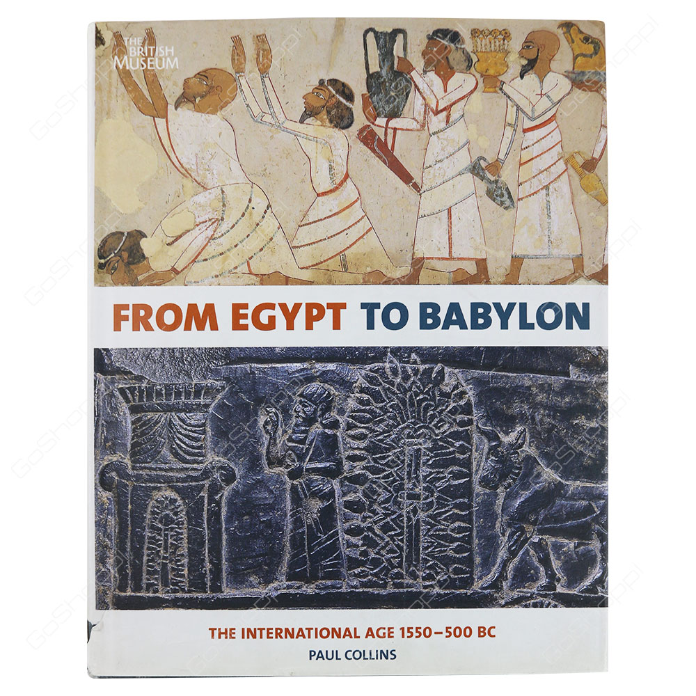 From Egypt To Babylon The International Age 1550 - 500 BC By Paul Collins