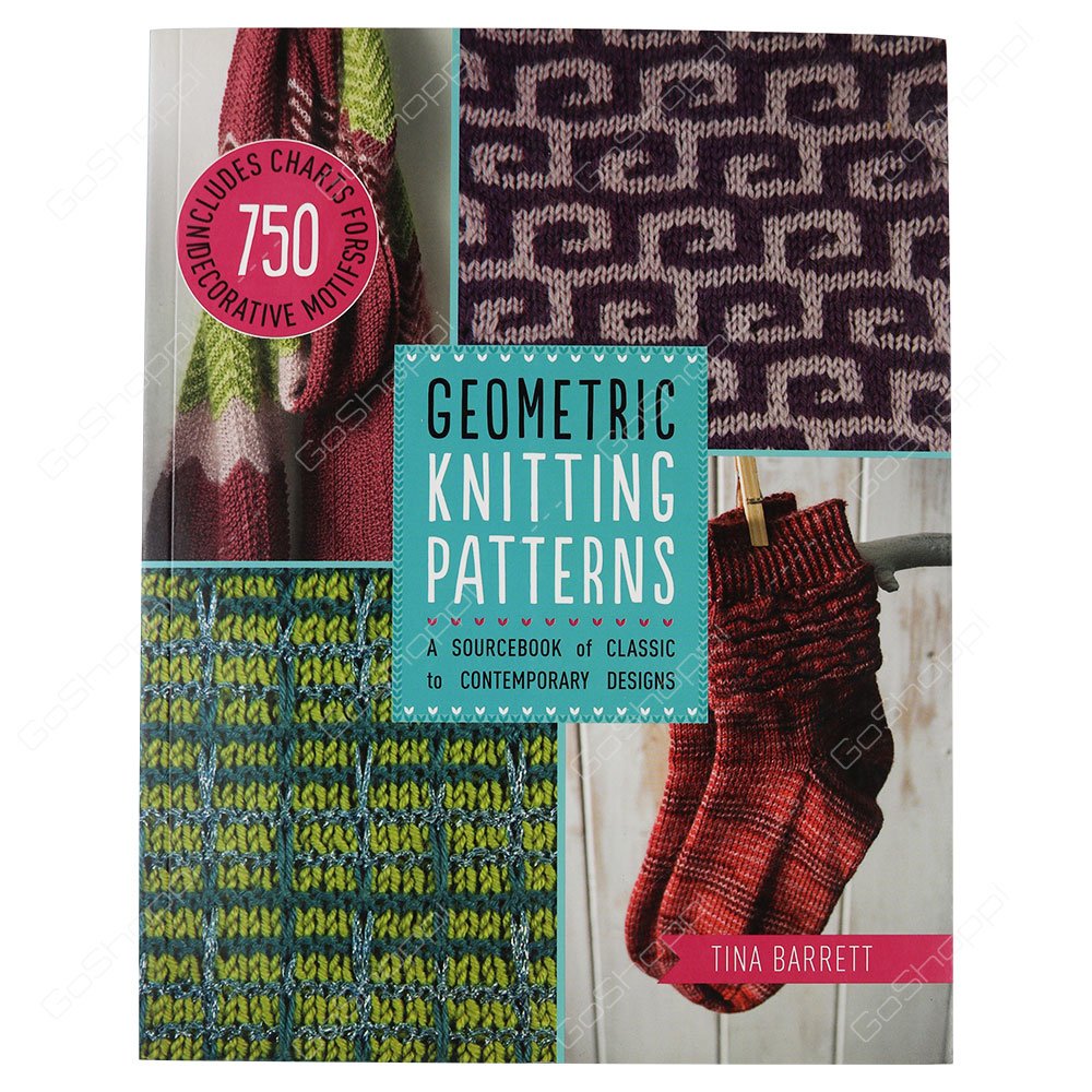 Geometric Knitting Patterns A Sourcebook Of Classic To Contemporary Designs By Tina Barrett