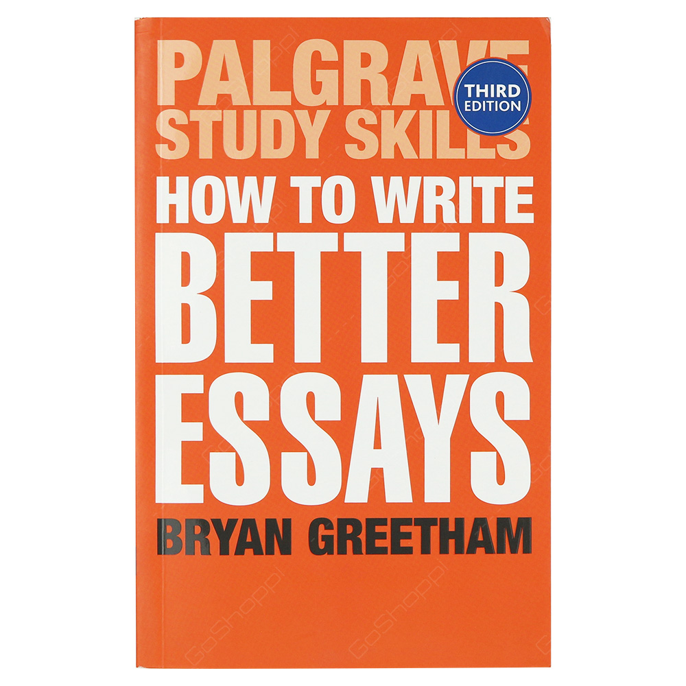 How to Write Better Essays 3rd Edition
