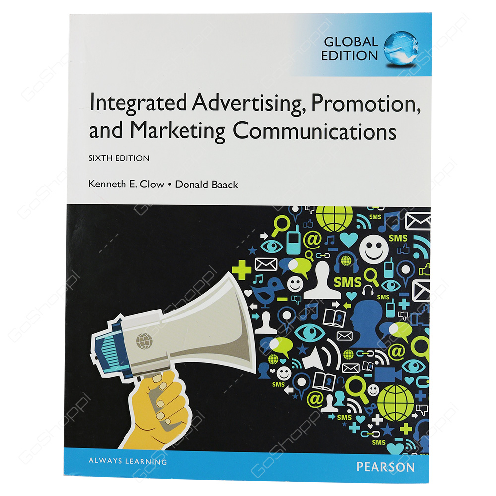 Integrated Advertising, Promotion And Marketing Communications Global Edition By Kenneth Clow