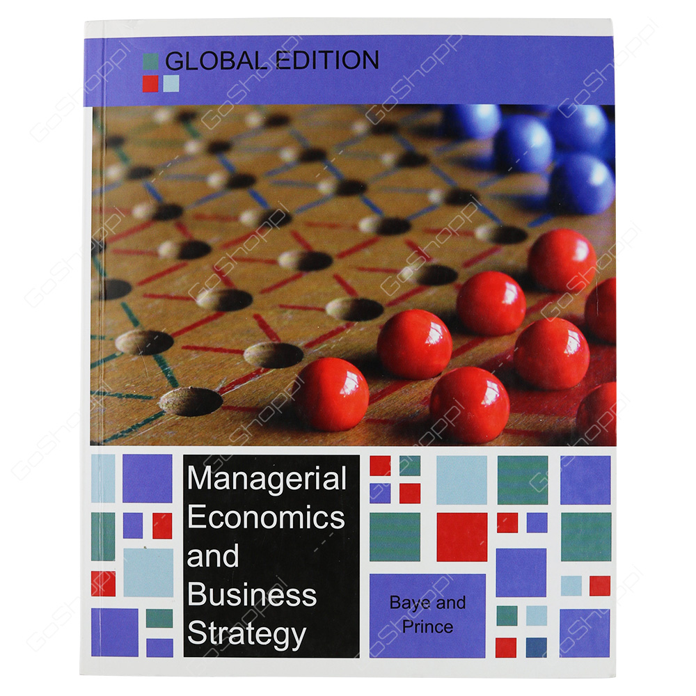Managerial Economics And Business Strategy Global Edition By Michael R. Baye