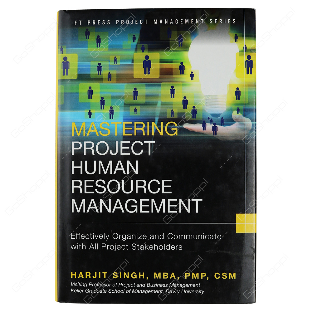 Mastering Project Human Resource Management Effectively Organize And Communicate With All Project Stakeholders By Harjit Singh