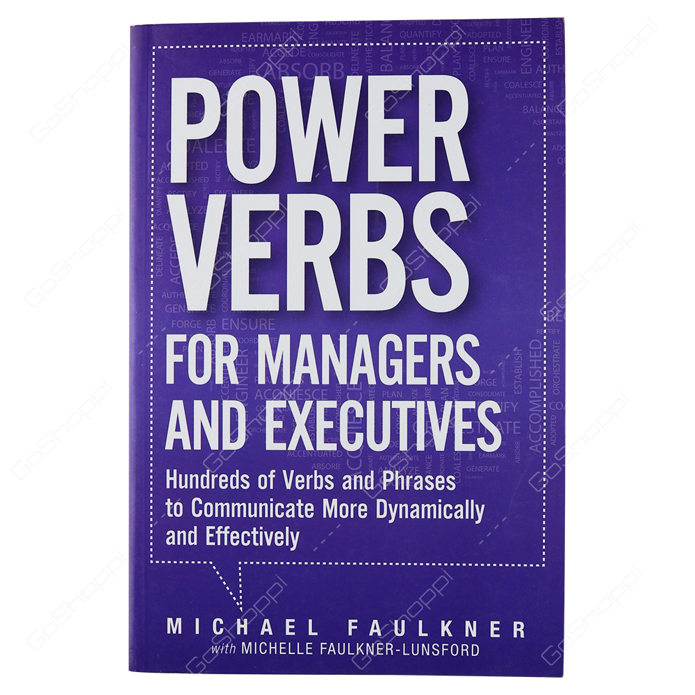 Power Verbs For Managers And Executives Hundreds Of Verbs And Phrases To Communicate More Dynamically And Effectively By Michael Lawrence Faulkner
