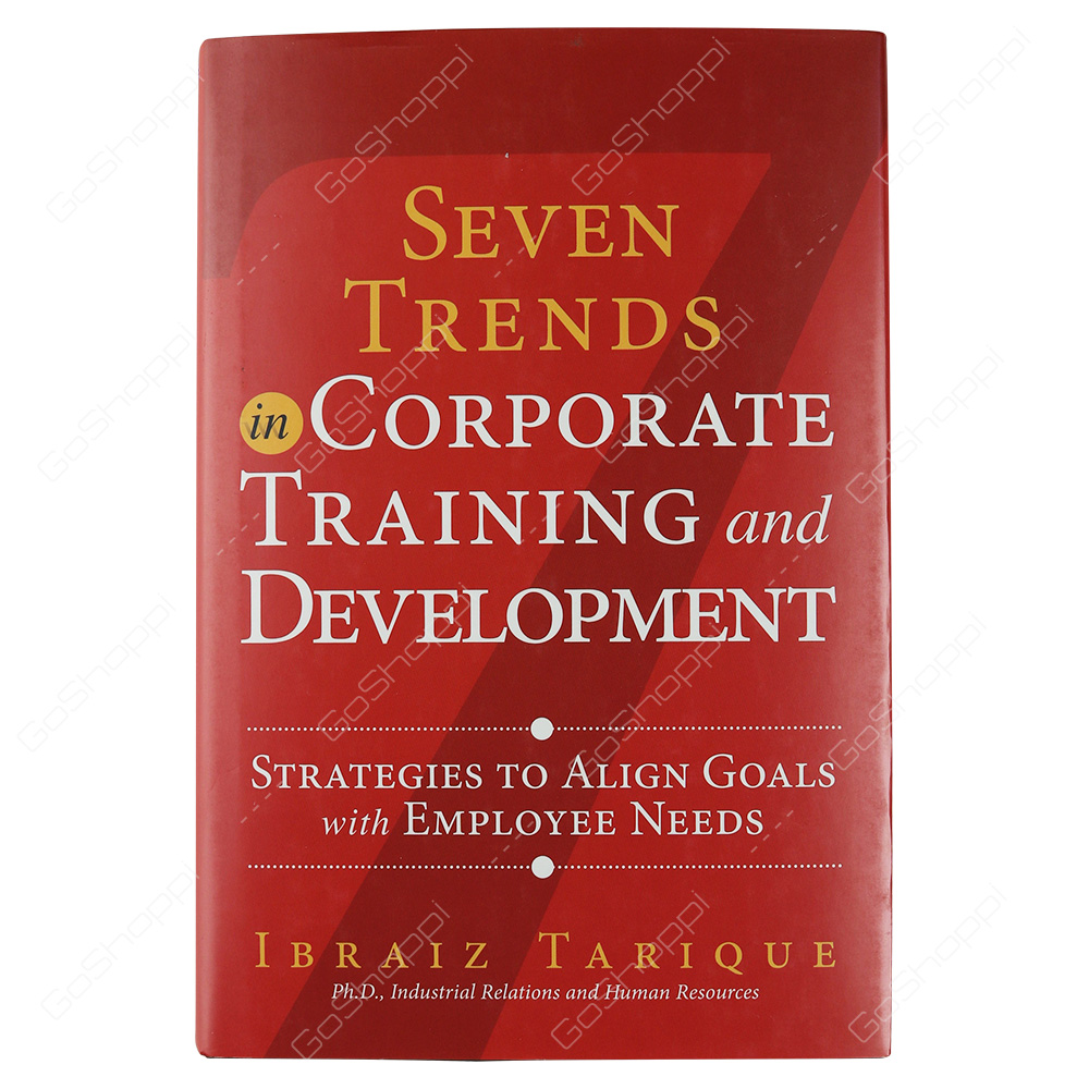 Seven Trends In Corporate Training And Development Strategies To Align Goals With Employee Needs By Ibraiz Tarique