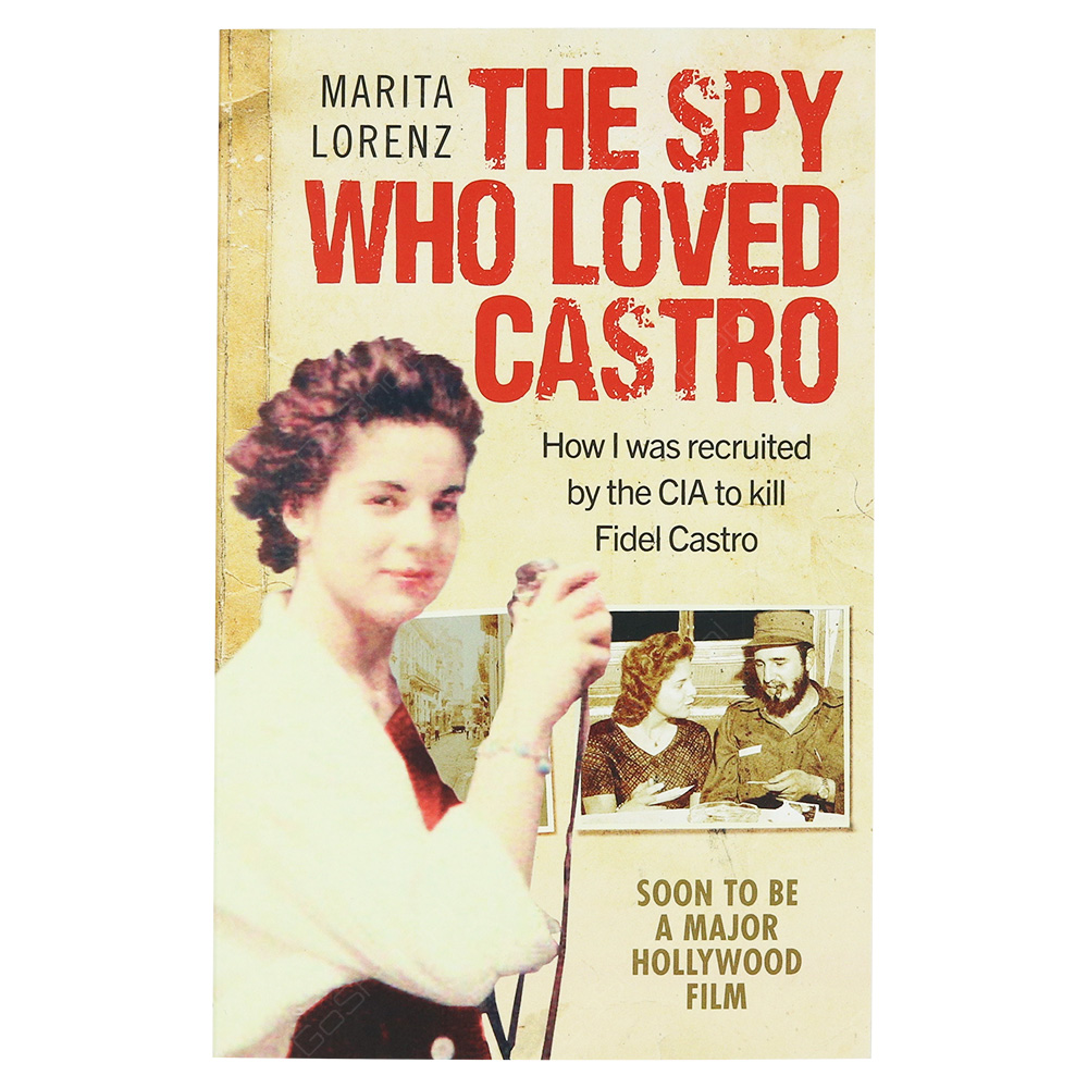 The Spy Who Loved Castro - How I Was Recruited By The CIA To Kill Fidel Castrol