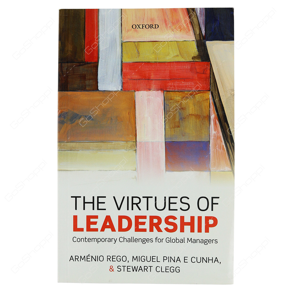 Virtues Of Leadership Contemporary Challenges For Global Managers By Armenio Rego